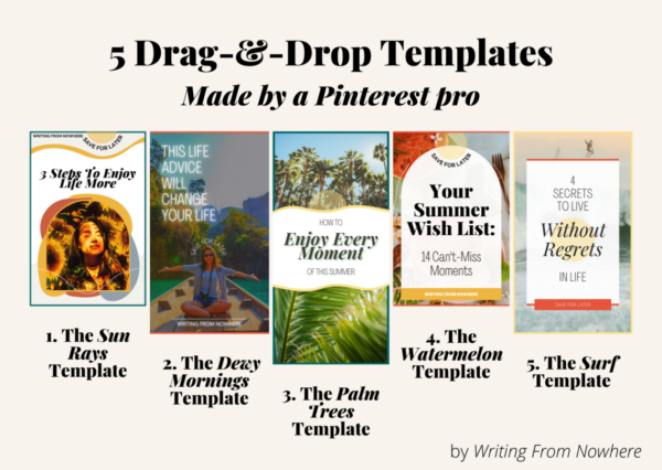 """Text on photo reads: 5 Drag-And-Drop Pinterest Templates Made By A Pinterest Pro. The 5 template designs and displayed along with their titles, """"the sun rays pin template,"""" """"the dewy mornings pin template,"""" """"the palm tress pin template,"""" """"the watermelon pin template"""" and """"the surf template"""""""